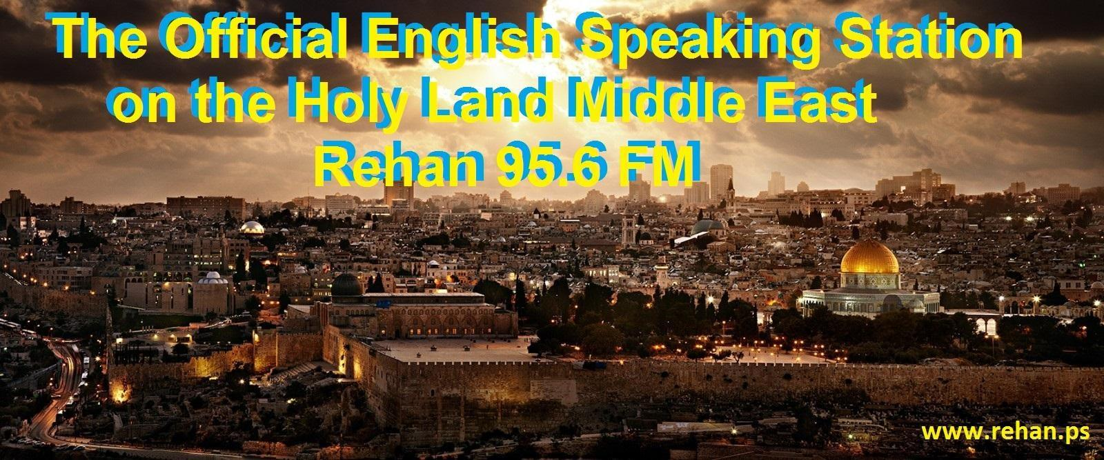 The Official English speaking station on the Holy Land Middle East Rehan FM
